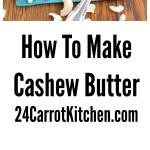 Cashew Butter - 24 Carrot Kitchen