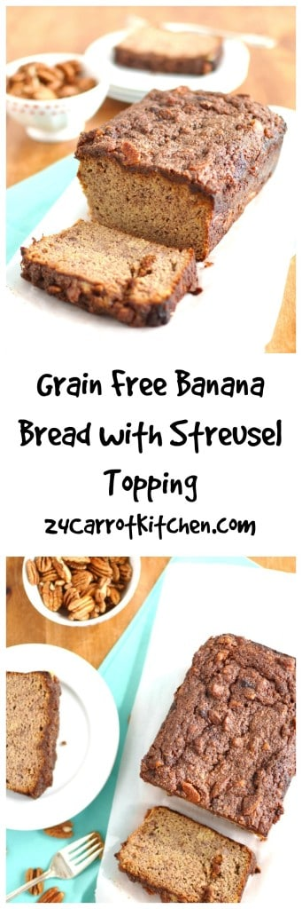 Grain Free Banana Bread with Streusel Topping - 24 Carrot Kitchen