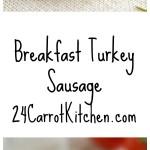 Breakfast Turkey Sausage - 24 Carrot Kitchen