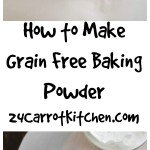 How to Make Grain Free Baking Powder - 24 Carrot Kitchen