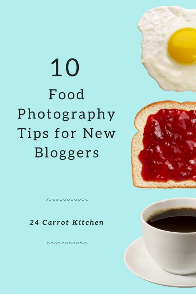 10 Food Photography Tips for New Bloggers - 24 Carrot Kitchen