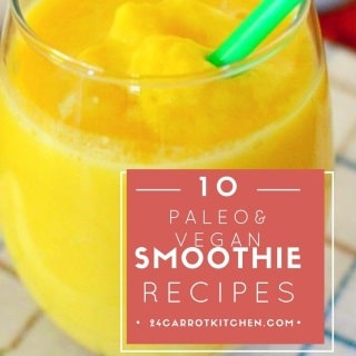 10 Paleo and Vegan Smoothies - 24 Carrot Kitchen